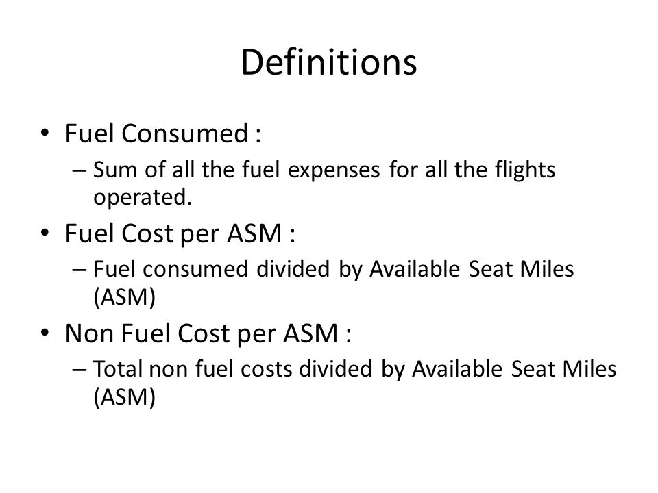 Definitions Fuel Consumed : – Sum of all the fuel expenses for all the flights operated.