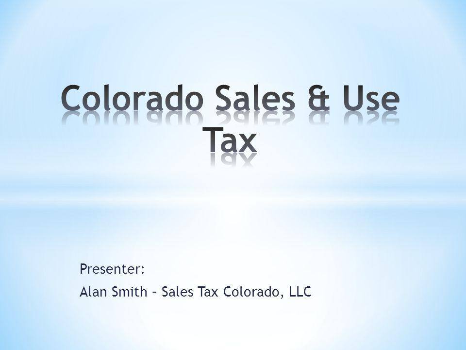 Presenter: Alan Smith – Sales Tax Colorado, LLC
