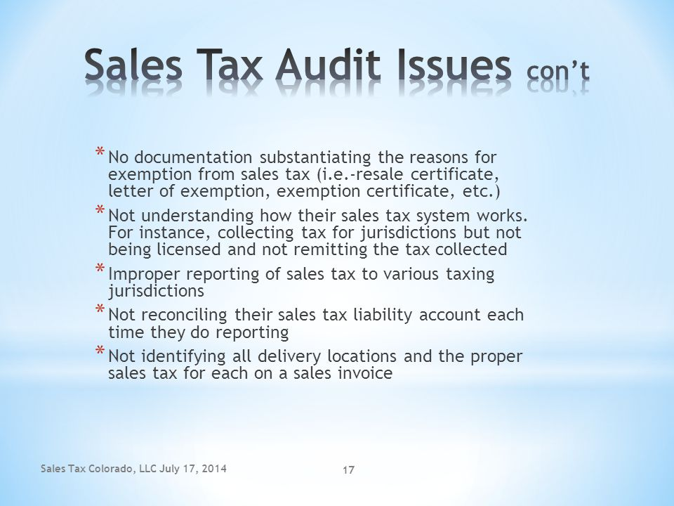Sales Tax Colorado, LLC July 17, 2014 17 * No documentation substantiating the reasons for exemption from sales tax (i.e.-resale certificate, letter o