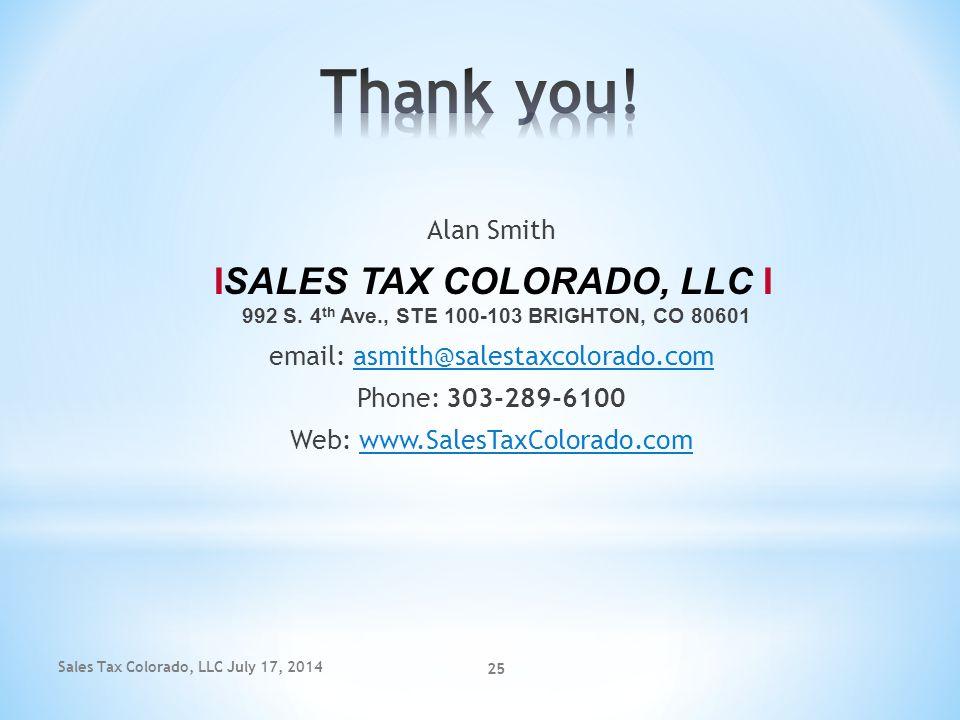 Sales Tax Colorado, LLC July 17, 2014 25 Alan Smith ISALES TAX COLORADO, LLC I 992 S. 4 th Ave., STE 100-103 BRIGHTON, CO 80601 email: asmith@salestax