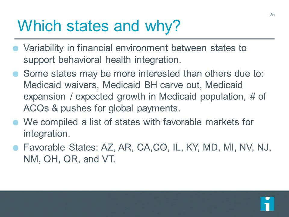 Which states and why? Variability in financial environment between states to support behavioral health integration. Some states may be more interested