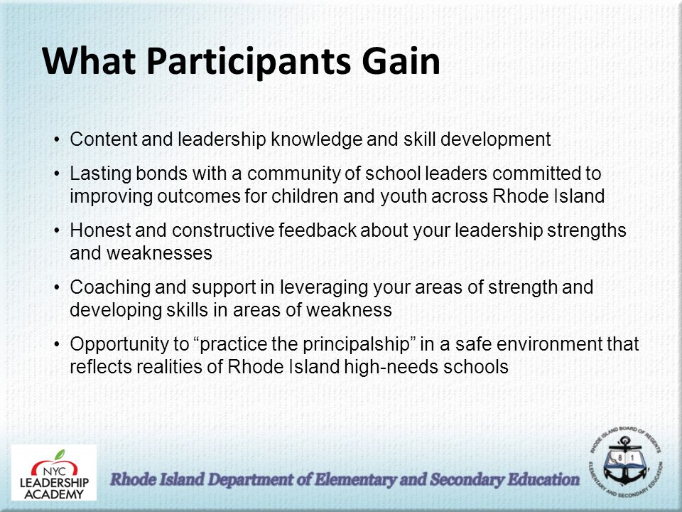 What Participants Gain Content and leadership knowledge and skill development Lasting bonds with a community of school leaders committed to improving