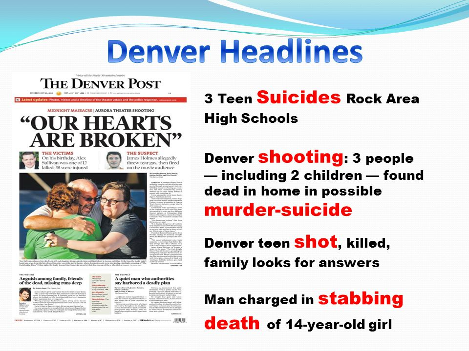 3 Teen Suicides Rock Area High Schools Denver shooting : 3 people — including 2 children — found dead in home in possible murder-suicide Denver teen shot, killed, family looks for answers Man charged in stabbing death of 14-year-old girl