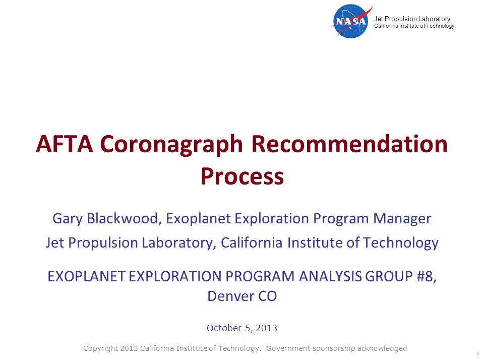 Jet Propulsion Laboratory California Institute of Technology AFTA Coronagraph Recommendation Process Gary Blackwood, Exoplanet Exploration Program Man