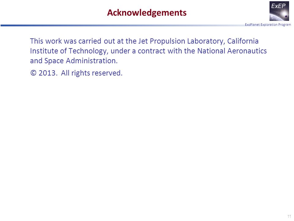 ExoPlanet Exploration Program Acknowledgements This work was carried out at the Jet Propulsion Laboratory, California Institute of Technology, under a contract with the National Aeronautics and Space Administration.