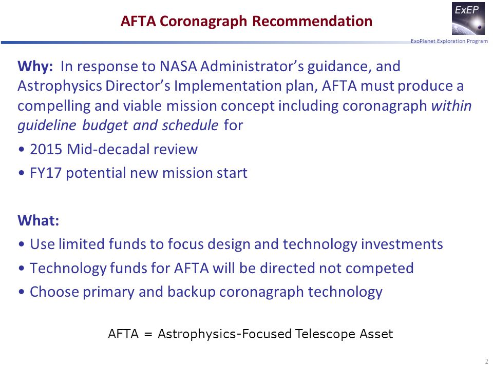 ExoPlanet Exploration Program AFTA Coronagraph Recommendation Why: In response to NASA Administrator's guidance, and Astrophysics Director's Implement