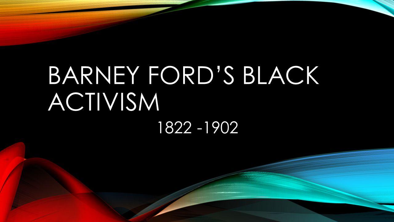 BARNEY FORD'S BLACK ACTIVISM 1822 -1902