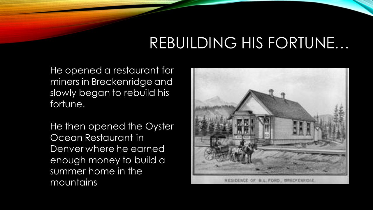 REBUILDING HIS FORTUNE… He opened a restaurant for miners in Breckenridge and slowly began to rebuild his fortune.