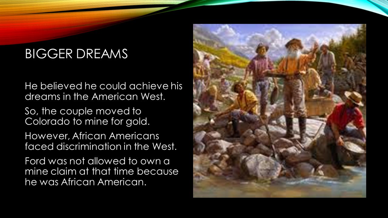 BIGGER DREAMS He believed he could achieve his dreams in the American West.