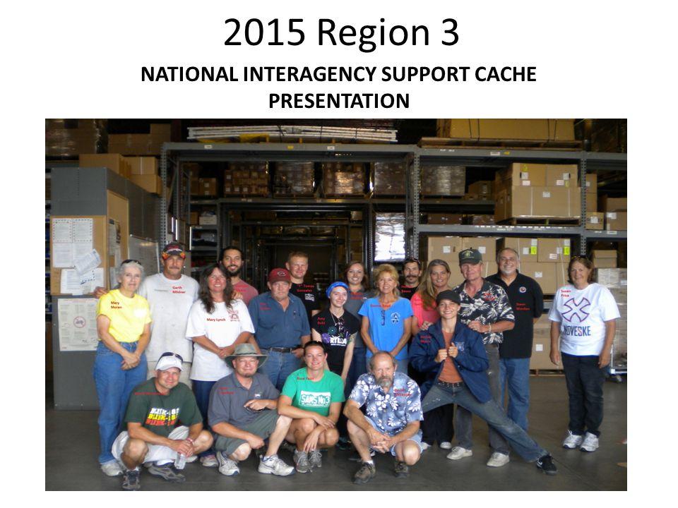 2015 Region 3 NATIONAL INTERAGENCY SUPPORT CACHE PRESENTATION