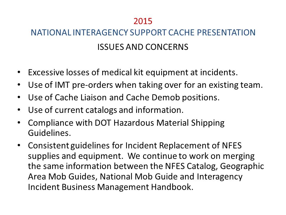 2015 NATIONAL INTERAGENCY SUPPORT CACHE PRESENTATION ISSUES AND CONCERNS Excessive losses of medical kit equipment at incidents. Use of IMT pre-orders