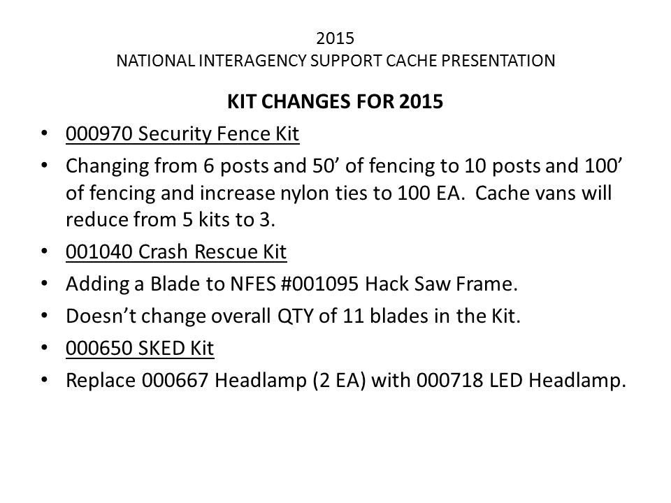 2015 NATIONAL INTERAGENCY SUPPORT CACHE PRESENTATION KIT CHANGES FOR 2015 000970 Security Fence Kit Changing from 6 posts and 50' of fencing to 10 pos