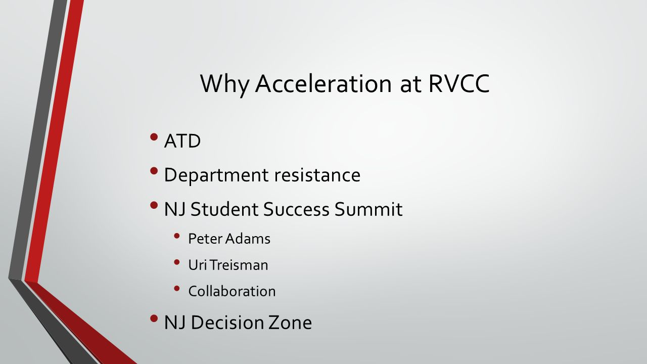 Why Acceleration at RVCC ATD Department resistance NJ Student Success Summit Peter Adams Uri Treisman Collaboration NJ Decision Zone