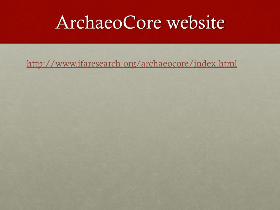 ArchaeoCore website http://www.ifaresearch.org/archaeocore/index.html