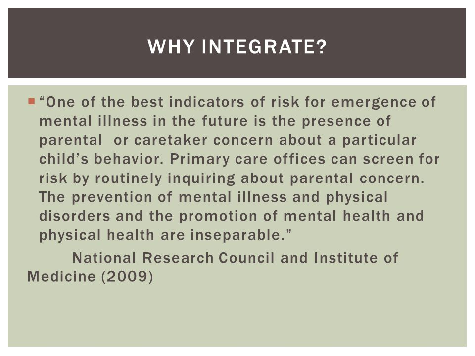  One of the best indicators of risk for emergence of mental illness in the future is the presence of parental or caretaker concern about a particular child's behavior.