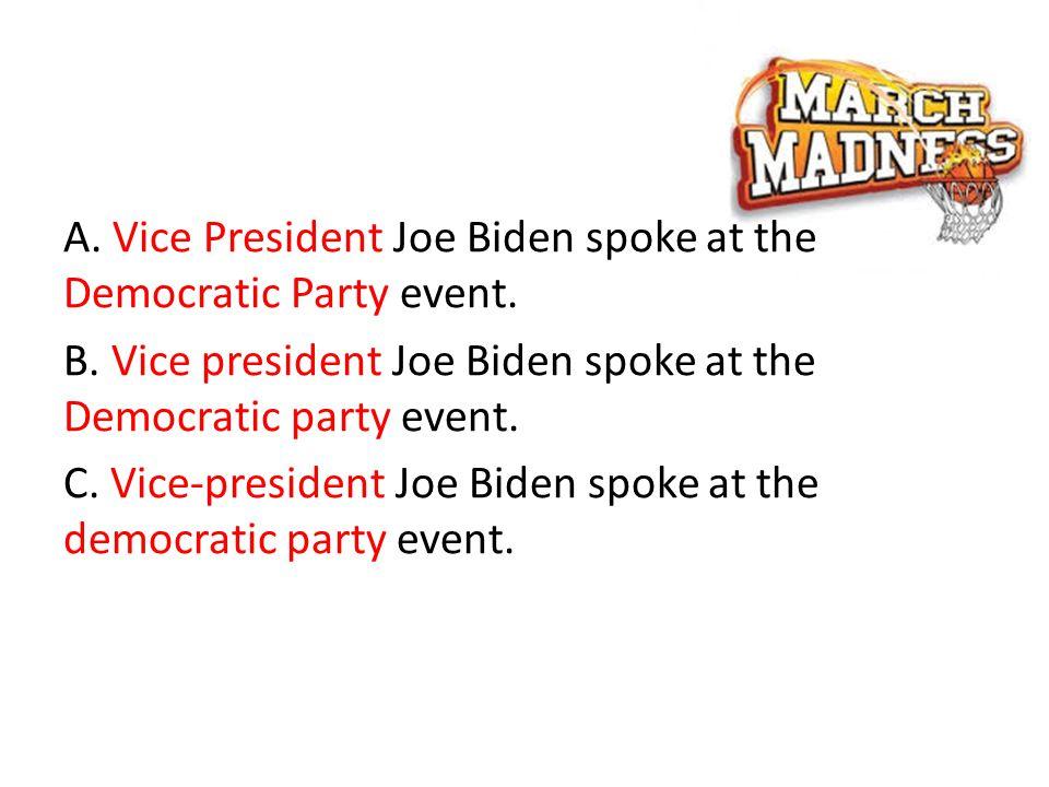 A.Vice President Joe Biden spoke at the Democratic Party event.