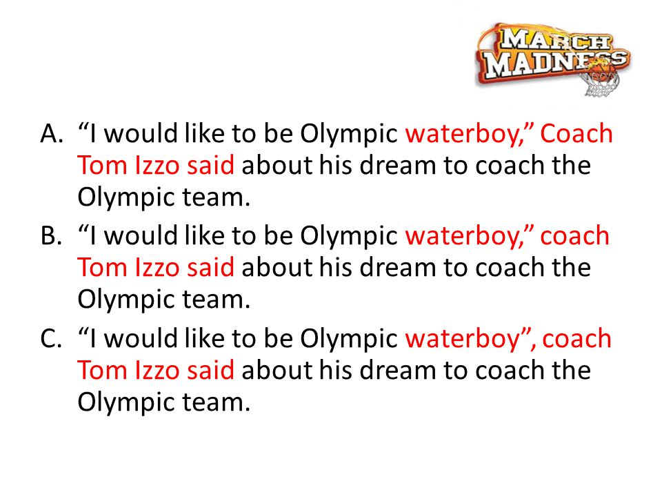 A. I would like to be Olympic waterboy, Coach Tom Izzo said about his dream to coach the Olympic team.