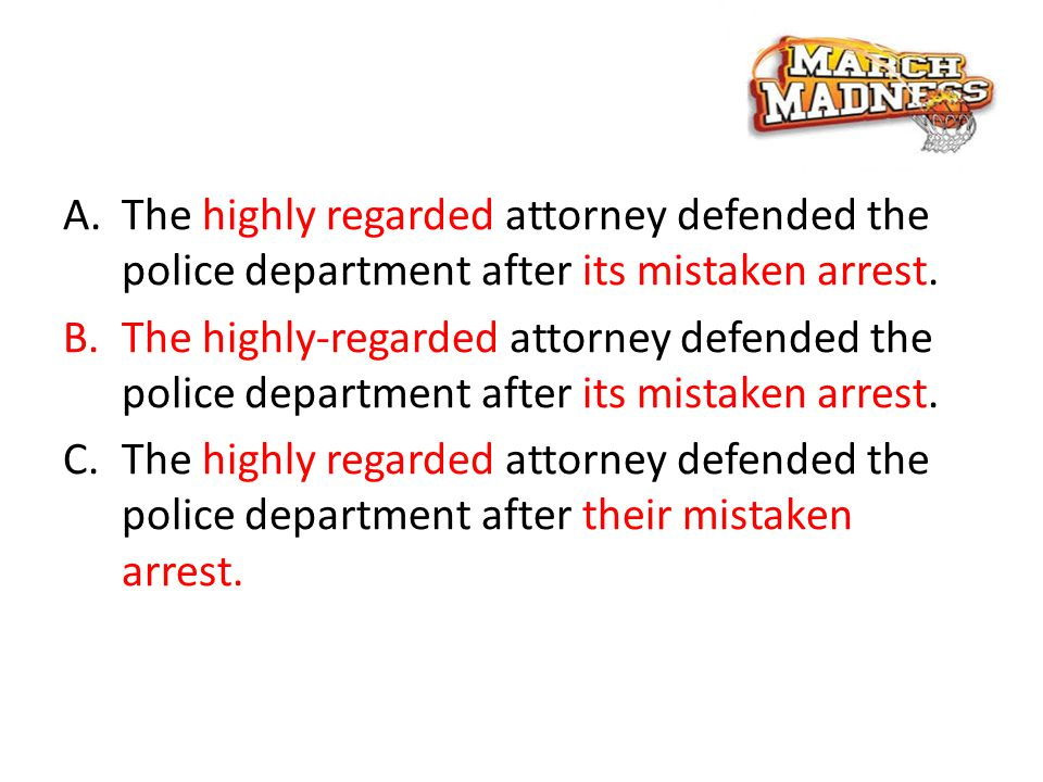 A.The highly regarded attorney defended the police department after its mistaken arrest.