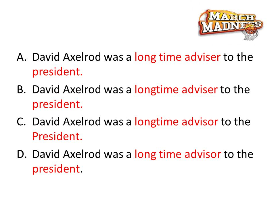 A.David Axelrod was a long time adviser to the president.