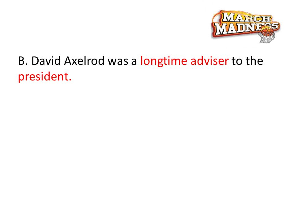 B. David Axelrod was a longtime adviser to the president.