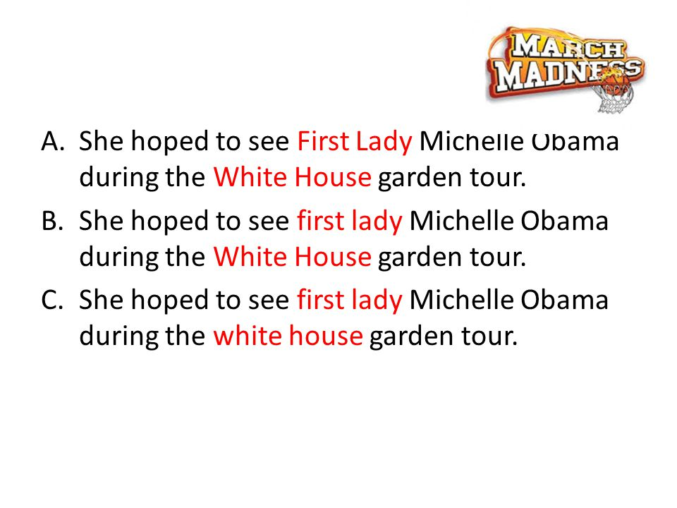 A.She hoped to see First Lady Michelle Obama during the White House garden tour.