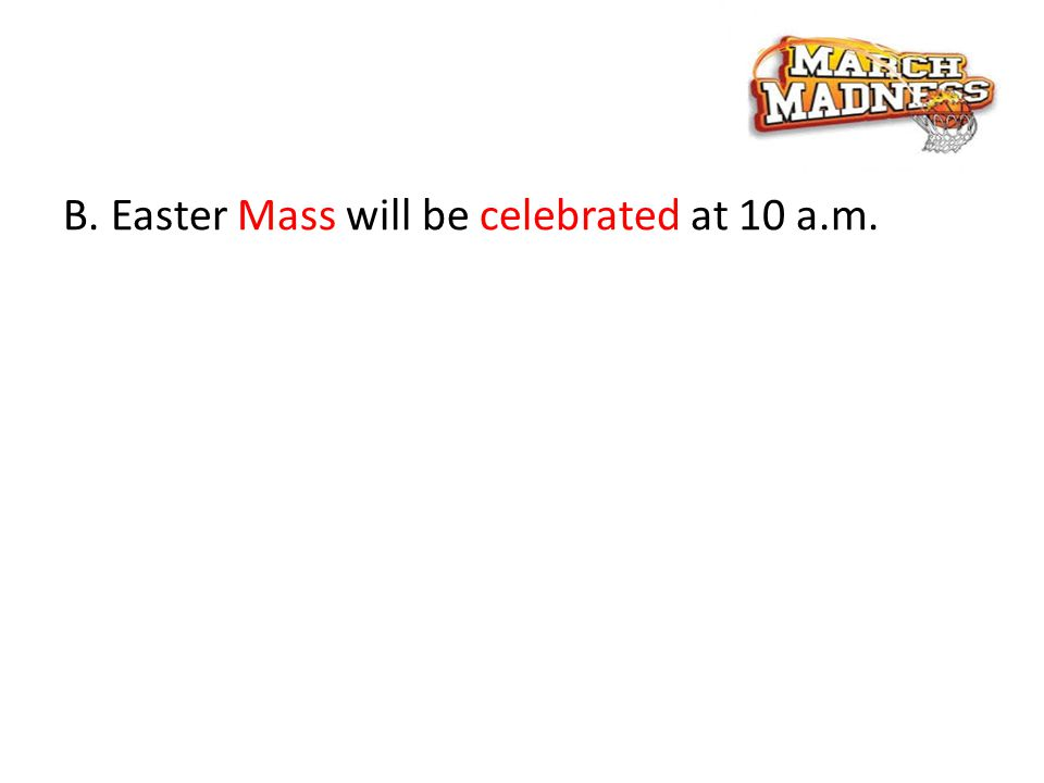 B. Easter Mass will be celebrated at 10 a.m.