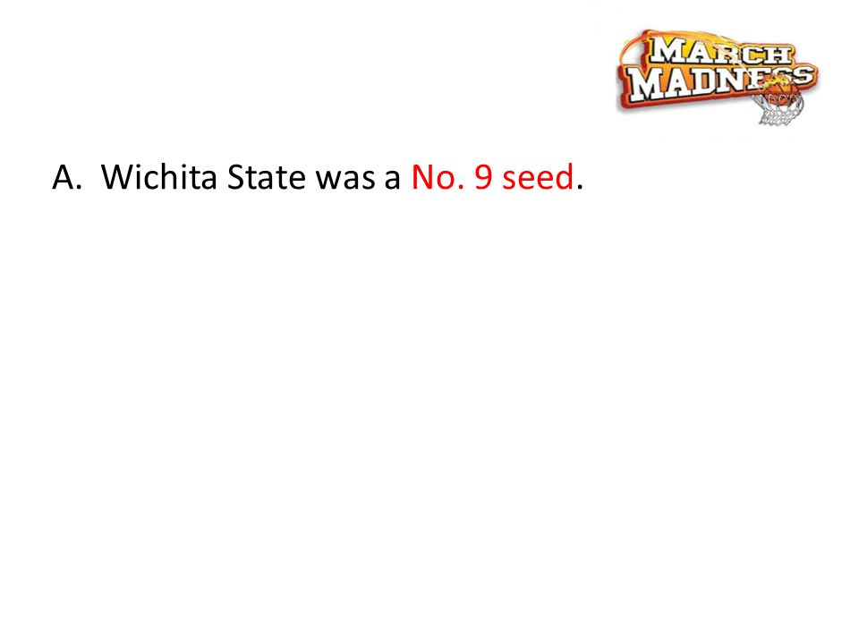 A.Wichita State was a No. 9 seed.