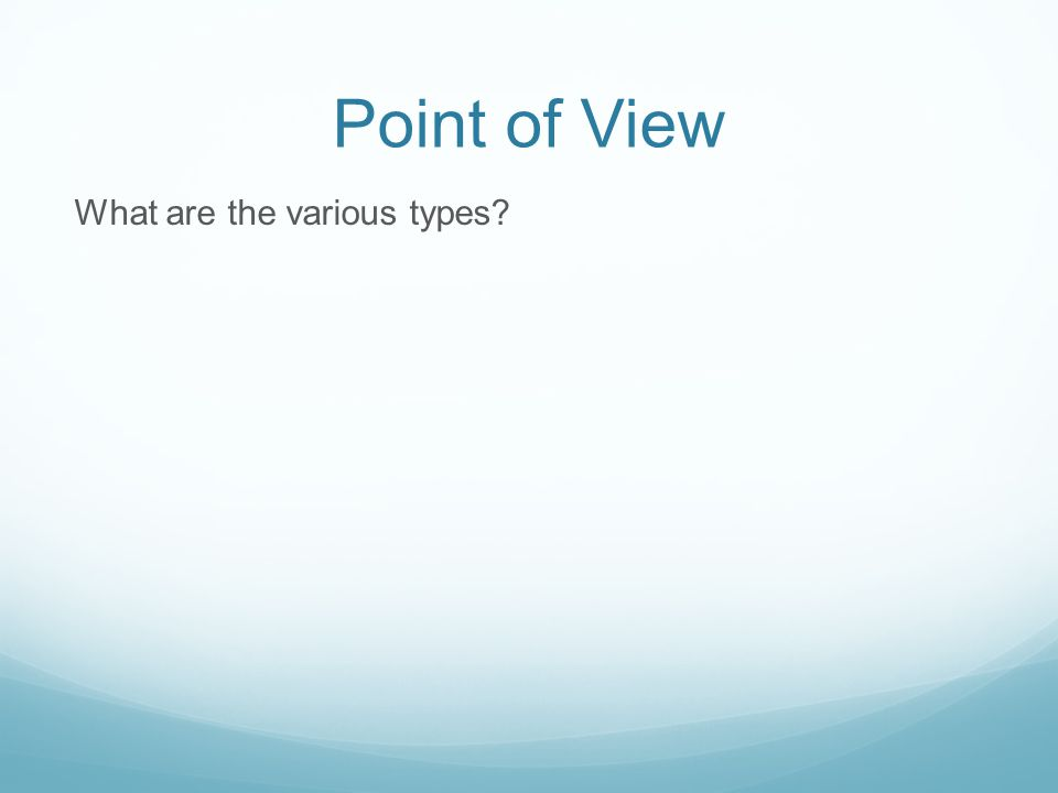 Point of View What are the various types?