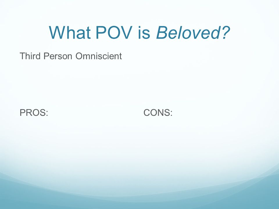 What POV is Beloved? Third Person Omniscient PROS: CONS:
