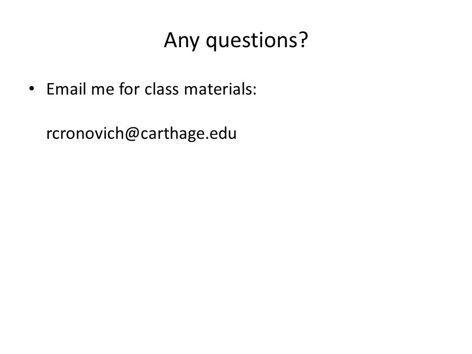 Any questions Email me for class materials: rcronovich@carthage.edu