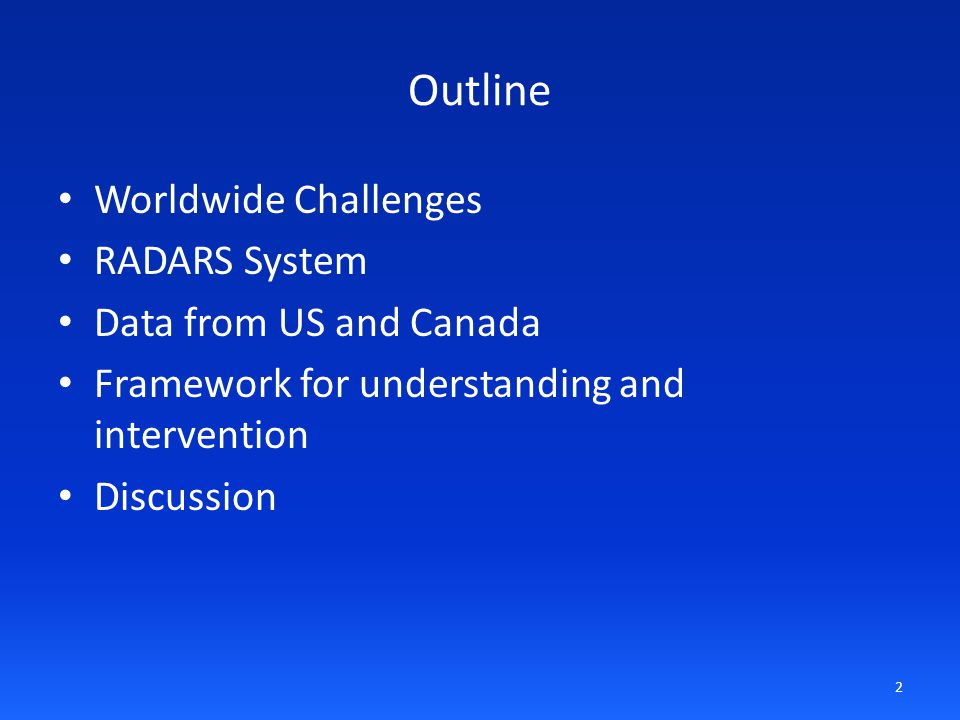 Outline Worldwide Challenges RADARS System Data from US and Canada Framework for understanding and intervention Discussion 2