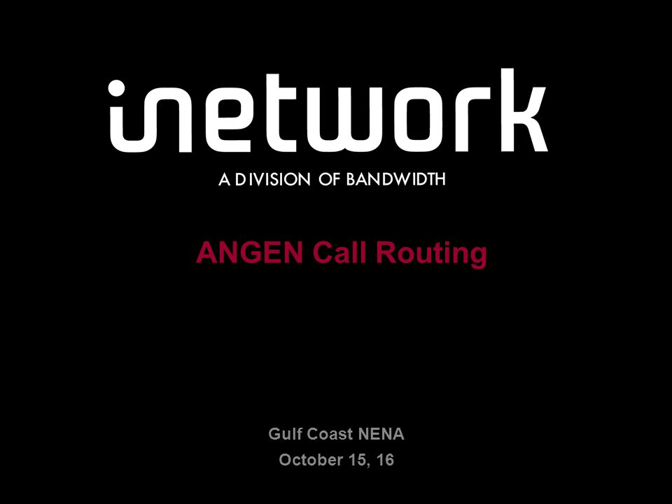Confidential18Confidential18 ANGEN Call Routing Gulf Coast NENA October 15, 16