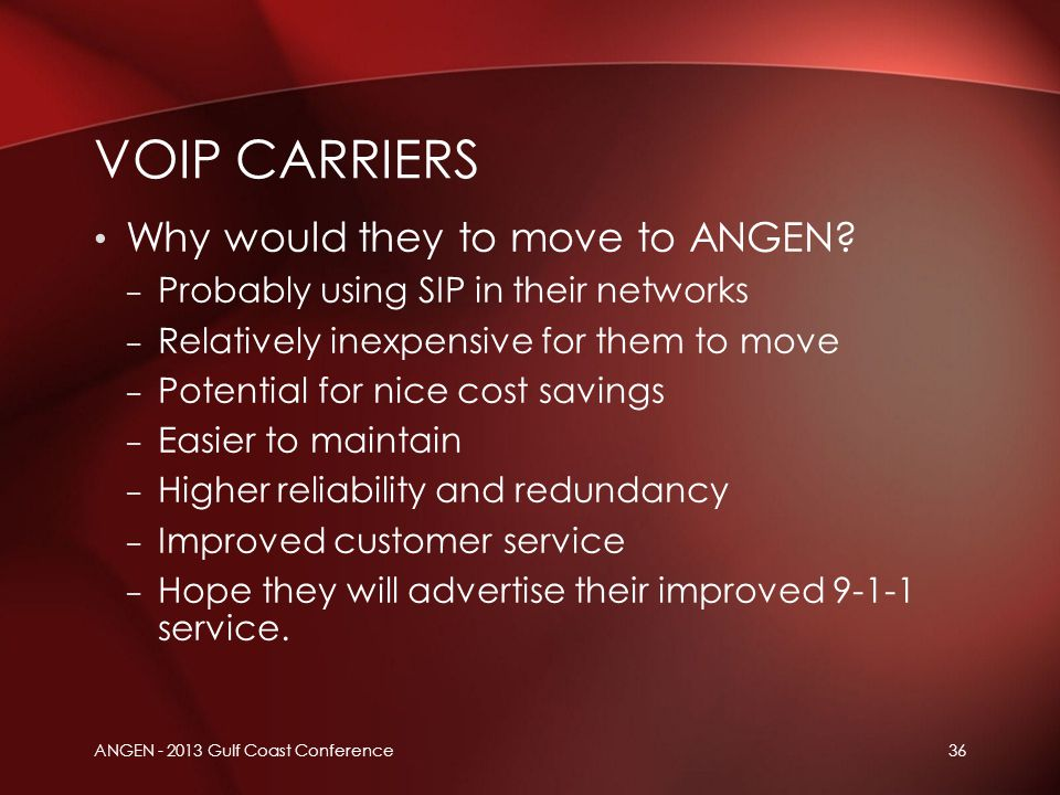 ANGEN - 2013 Gulf Coast Conference36 Why would they to move to ANGEN? – Probably using SIP in their networks – Relatively inexpensive for them to move