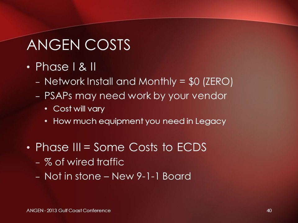Phase I & II – Network Install and Monthly = $0 (ZERO) – PSAPs may need work by your vendor Cost will vary How much equipment you need in Legacy Phase
