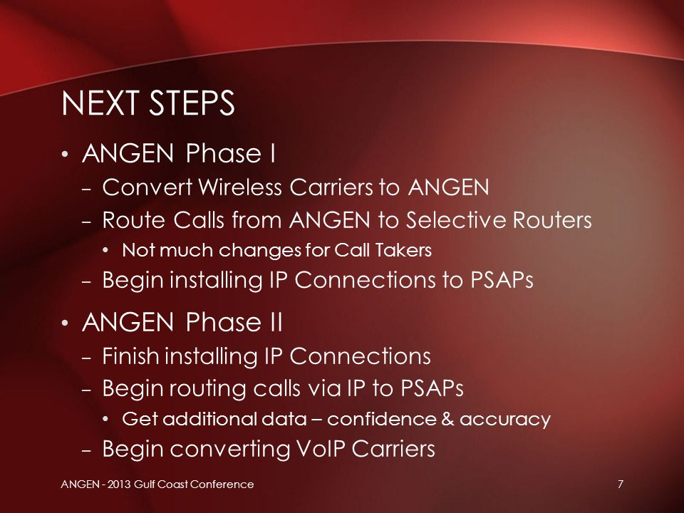 ANGEN Phase I – Convert Wireless Carriers to ANGEN – Route Calls from ANGEN to Selective Routers Not much changes for Call Takers – Begin installing I