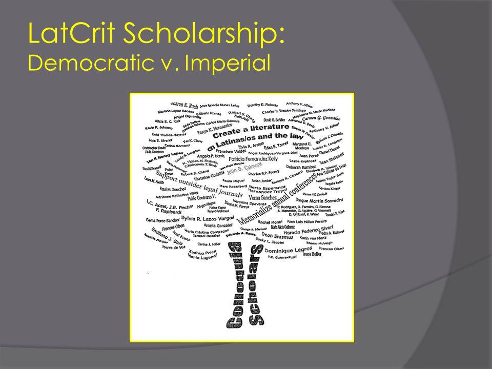 LatCrit Scholarship: Democratic v. Imperial