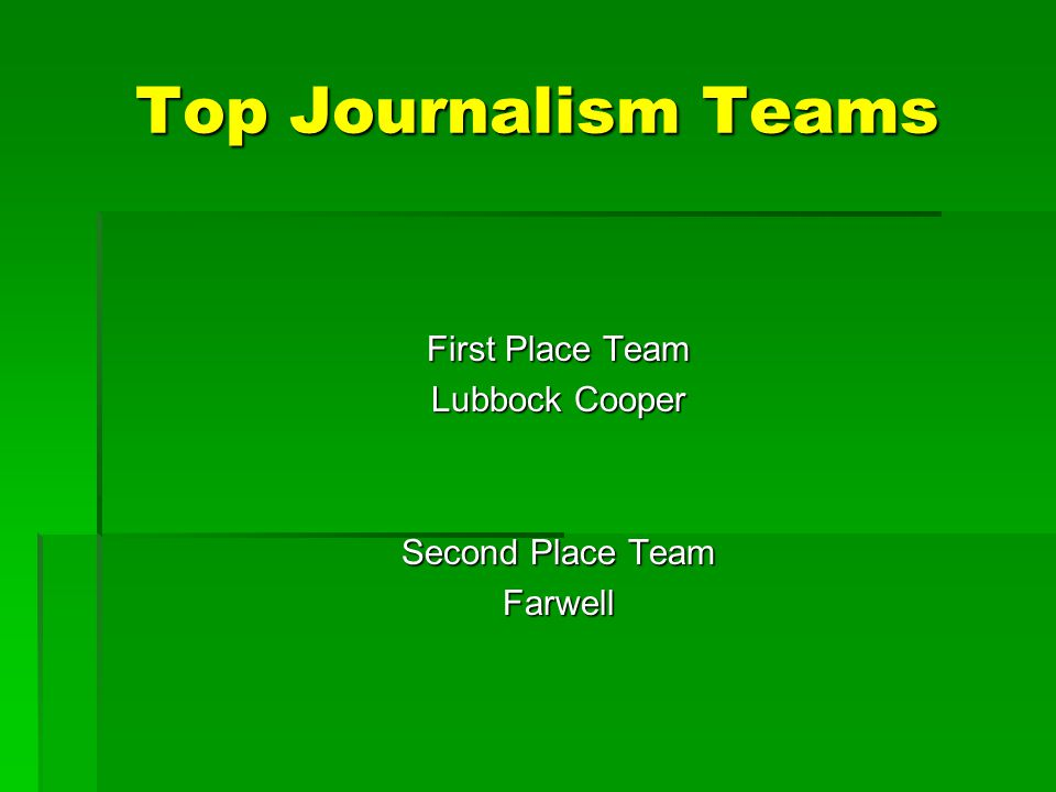 Top Journalism Teams First Place Team Lubbock Cooper Second Place Team Farwell