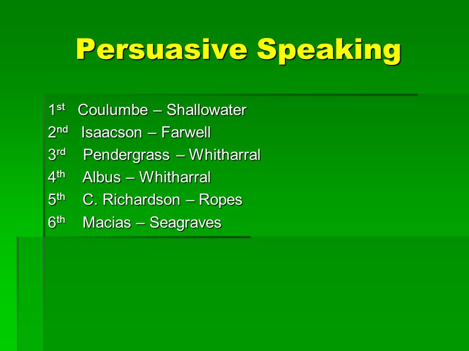 Persuasive Speaking 1 st Coulumbe – Shallowater 2 nd Isaacson – Farwell 3 rd Pendergrass – Whitharral 4 th Albus – Whitharral 5 th C.