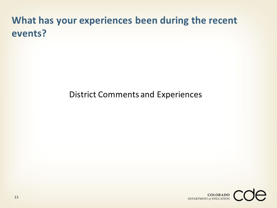 13 What has your experiences been during the recent events? District Comments and Experiences