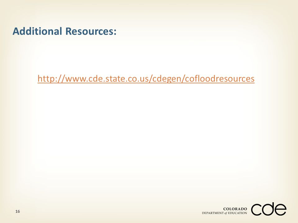 16 Additional Resources: http://www.cde.state.co.us/cdegen/cofloodresources
