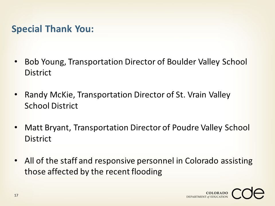 17 Special Thank You: Bob Young, Transportation Director of Boulder Valley School District Randy McKie, Transportation Director of St.