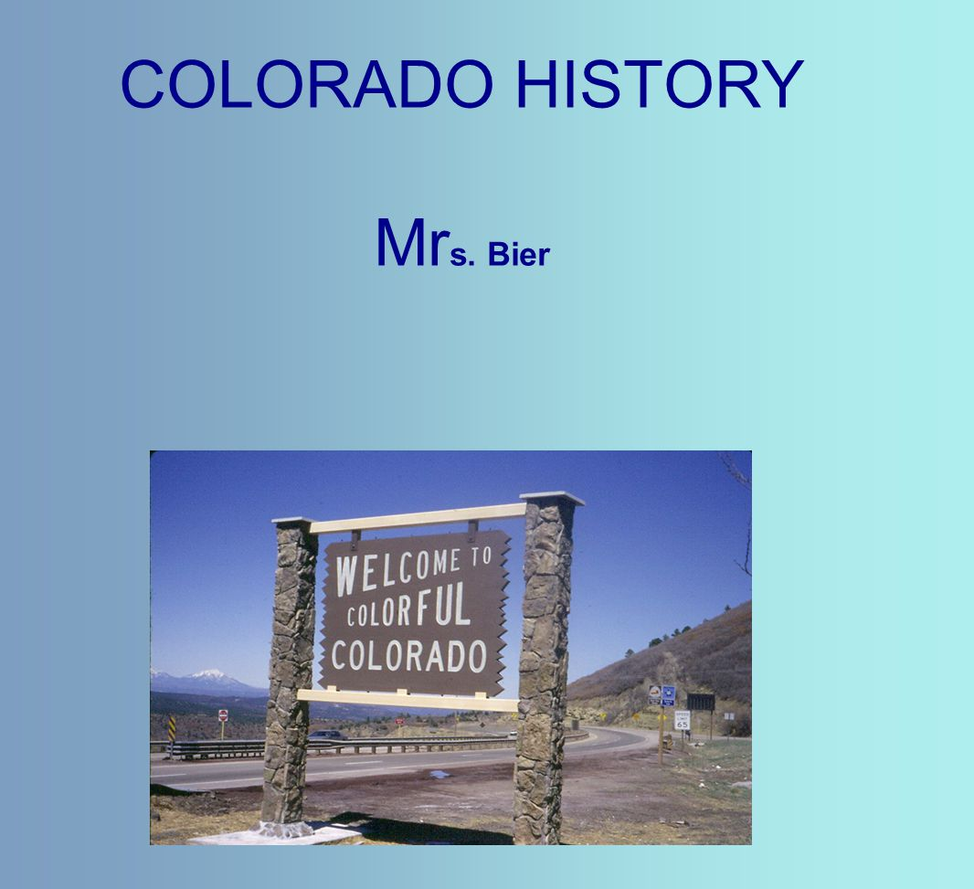 COLORADO HISTORY Mr s. Bier