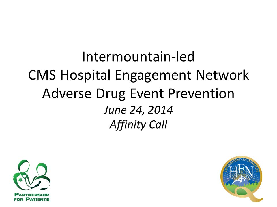 Intermountain-led CMS Hospital Engagement Network Adverse Drug Event Prevention June 24, 2014 Affinity Call