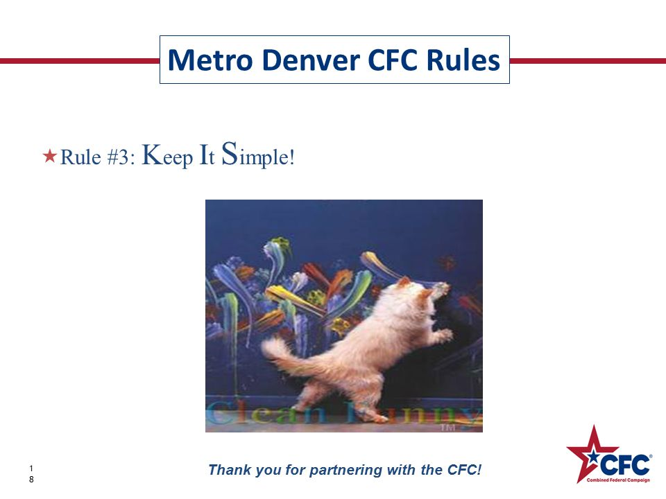  Rule #3: K eep I t S imple! Metro Denver CFC Rules 18 Thank you for partnering with the CFC!