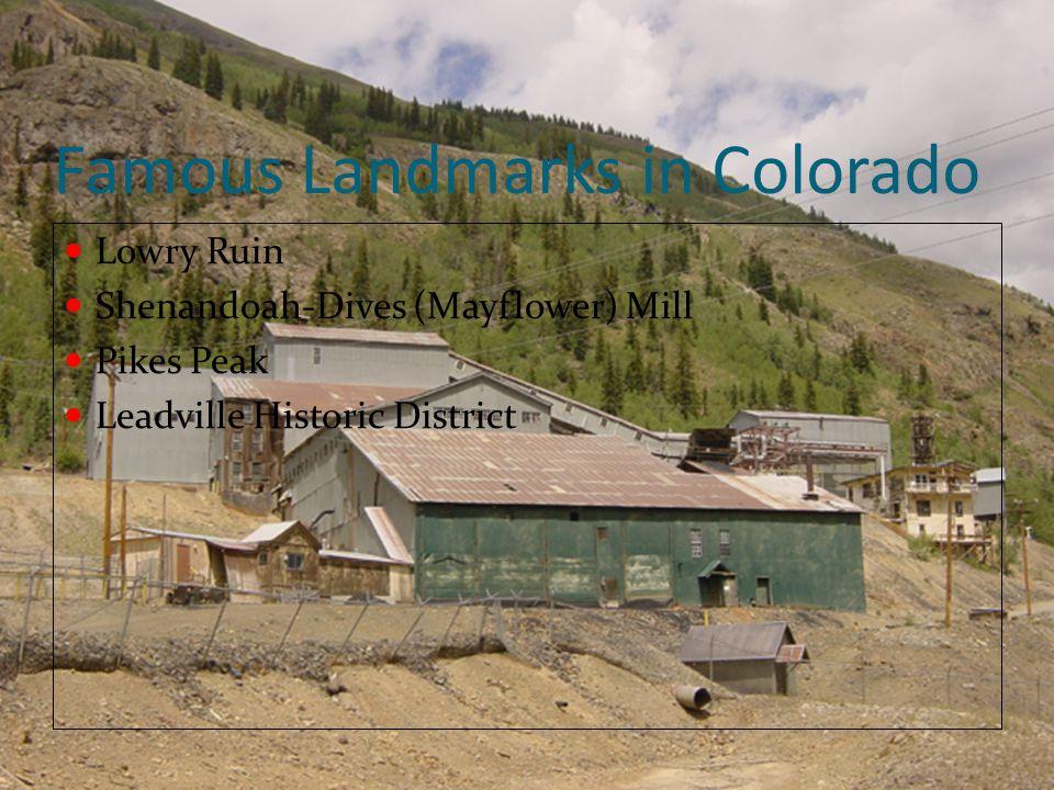 Famous Landmarks in Colorado Lowry Ruin Shenandoah-Dives (Mayflower) Mill Pikes Peak Leadville Historic District