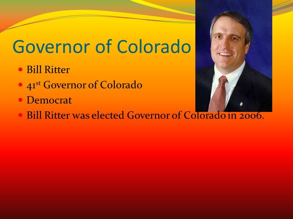 Governor of Colorado Bill Ritter 41 st Governor of Colorado Democrat Bill Ritter was elected Governor of Colorado in 2006.