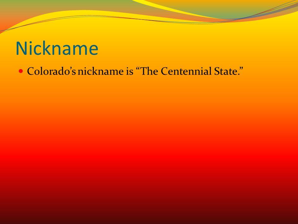 "Nickname Colorado's nickname is ""The Centennial State."""
