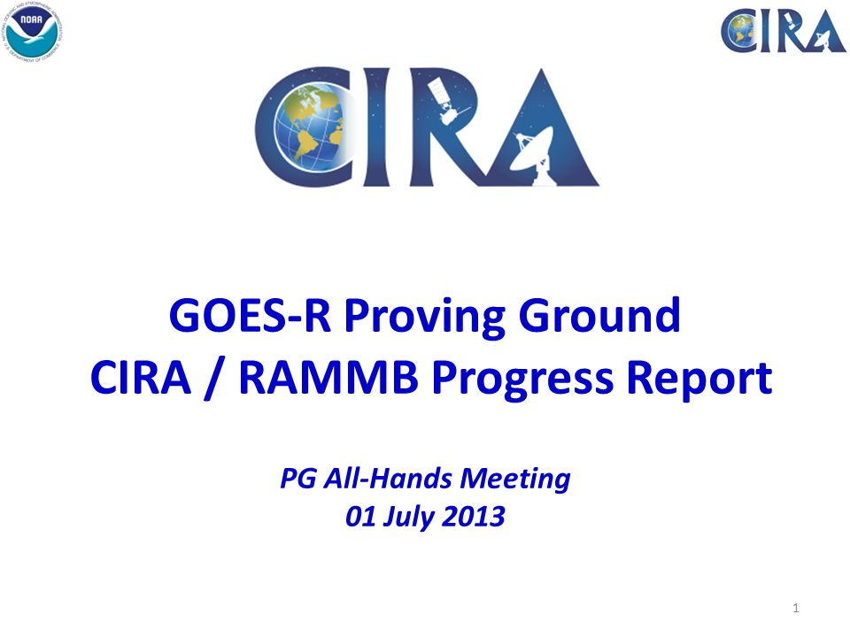 GOES-R Proving Ground CIRA / RAMMB Progress Report PG All-Hands Meeting 01 July 2013 Fort Collins High Park Fire 1