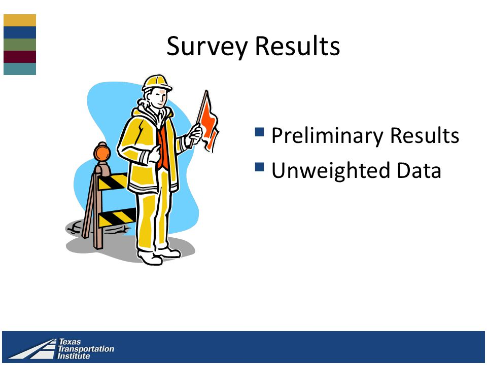 Survey Results  Preliminary Results  Unweighted Data