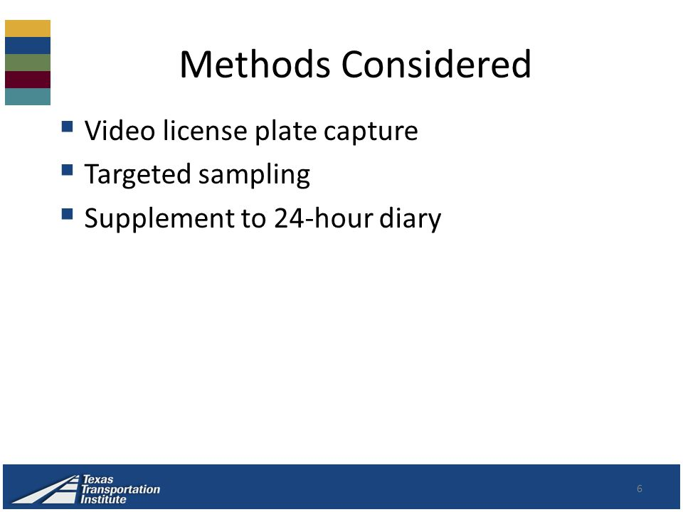 Methods Considered 6  Video license plate capture  Targeted sampling  Supplement to 24-hour diary